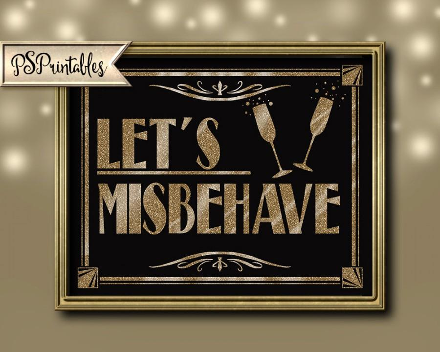 Hochzeit - LETS MISBEHAVE - Printable - Art Deco Roaring 20's Great Gatsby Sign -  instant download - DIY - black and glitter gold - 4 sizes
