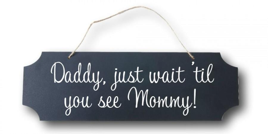 Mariage - Chalkboard Style Wedding Sign - Daddy Just Wait til You See Mommy - Rustic Style Decor - Here Comes the Bride - Flower Girl Ring Bearer Sign
