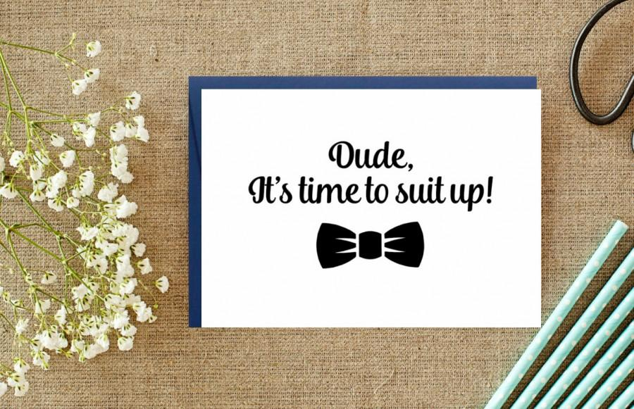Wedding - Dude It's time to suit up.  Groomsman/ Best Man Proposal. Ring bearer proposal. Wedding cards Suit up cards. Groomsman cards. Best man cards
