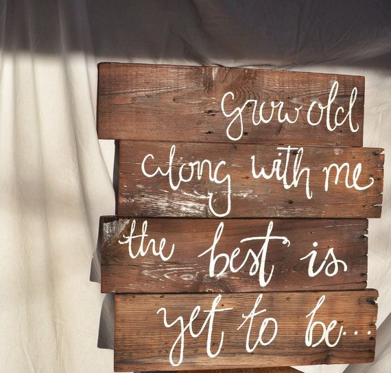 Wedding - Wooden Love Quote Sign Grow Old Along With Me By SDeckardDesigns