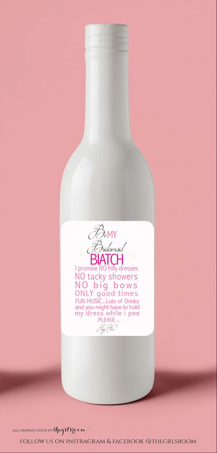 """Mariage - Will you be my Bridesmaid? Printable Wine Label. Custom Bridesmaid/Maid Of Honor/Matron Of Honor/Etc Biatch"""" Bridal Party Gift"""