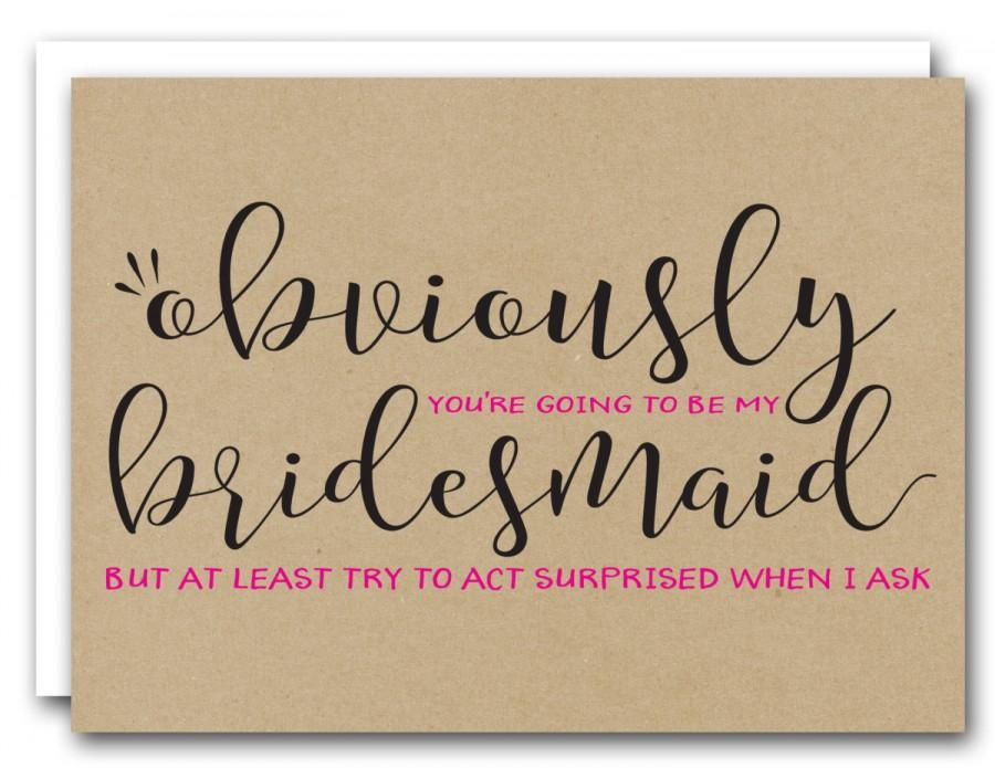 Wedding - STYLE 3 - Obviously you're going to be my Bridesmaid - bridesmaid ask card, will you be my bridesmaid, funny bridesmaid,