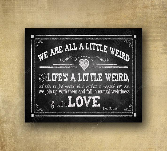 Mariage - We are all a little Weird - Dr. Seuss / Robert Fulghum quote Wedding sign - chalkboard signage -  rustic heart collection