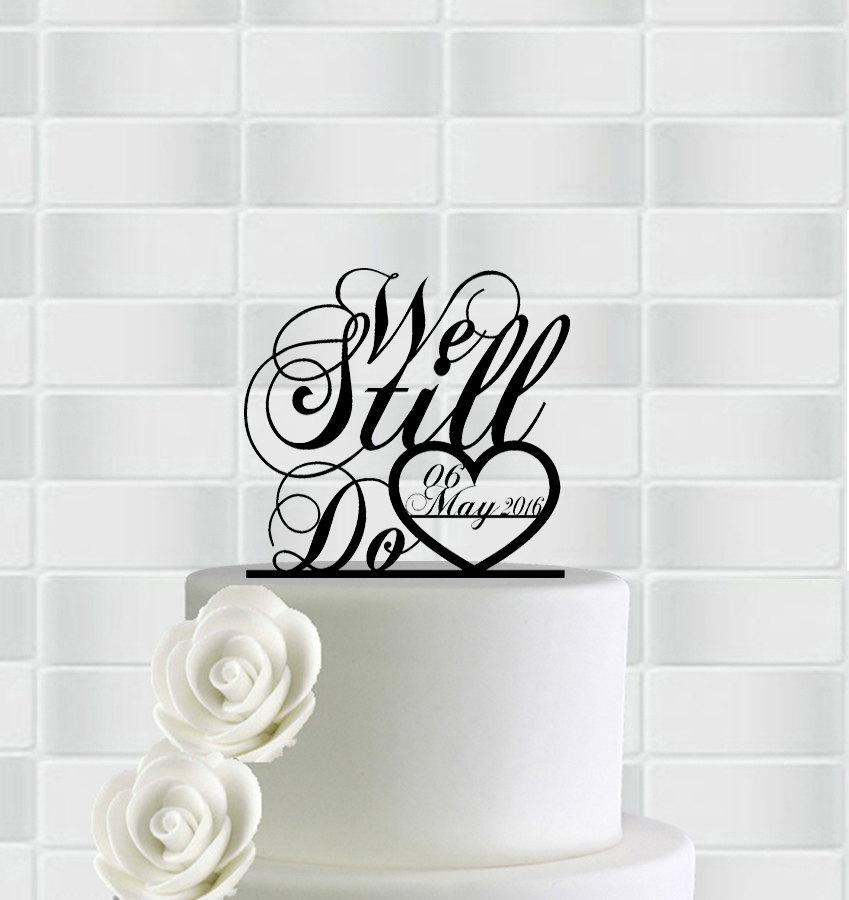 Mariage - We Still Do Cake Topper,We Still Do Anniversary Cake Topper,We Still Do Wedding Cake Topper,Custom Cake Topper Wedding,We Still Do With Date