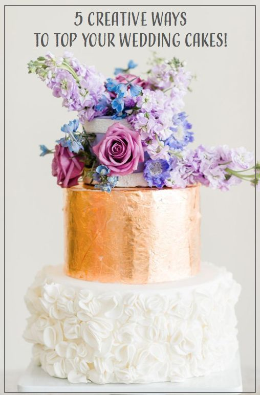 Wedding - 5 Creative Ways To Top Your Wedding Cakes!