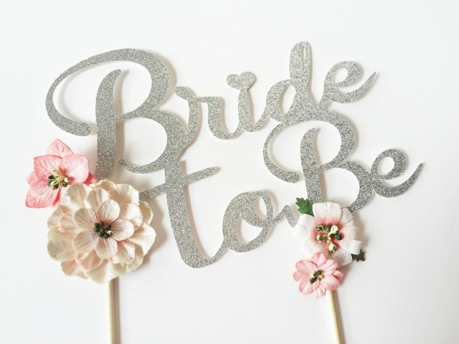 Mariage - Bride To Be Cake Topper, Blush Flowers Cake Topper, Bridal Shower Cake Topper, Gold Silver Rose Gold Cake Topper