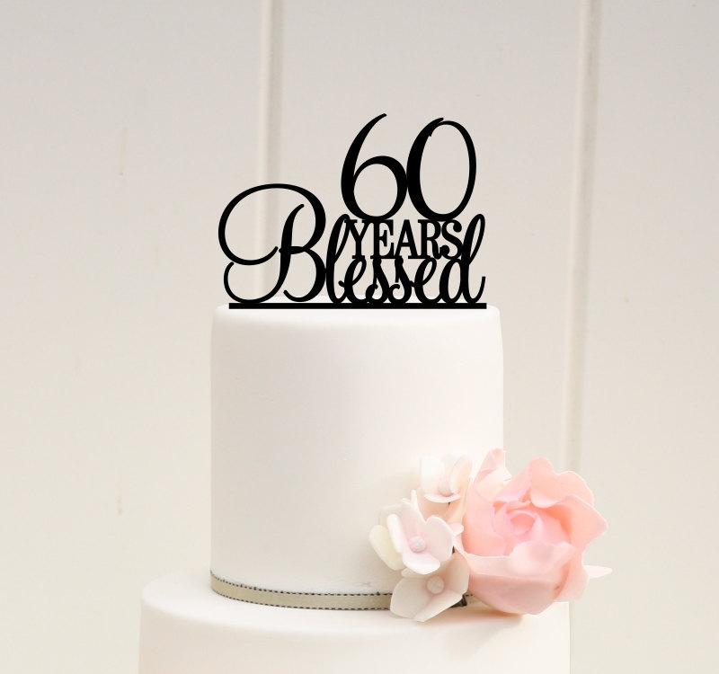 Wedding - 60 Years Blessed Cake Topper - Birthday Cake Topper or 60th Anniversary Cake Topper
