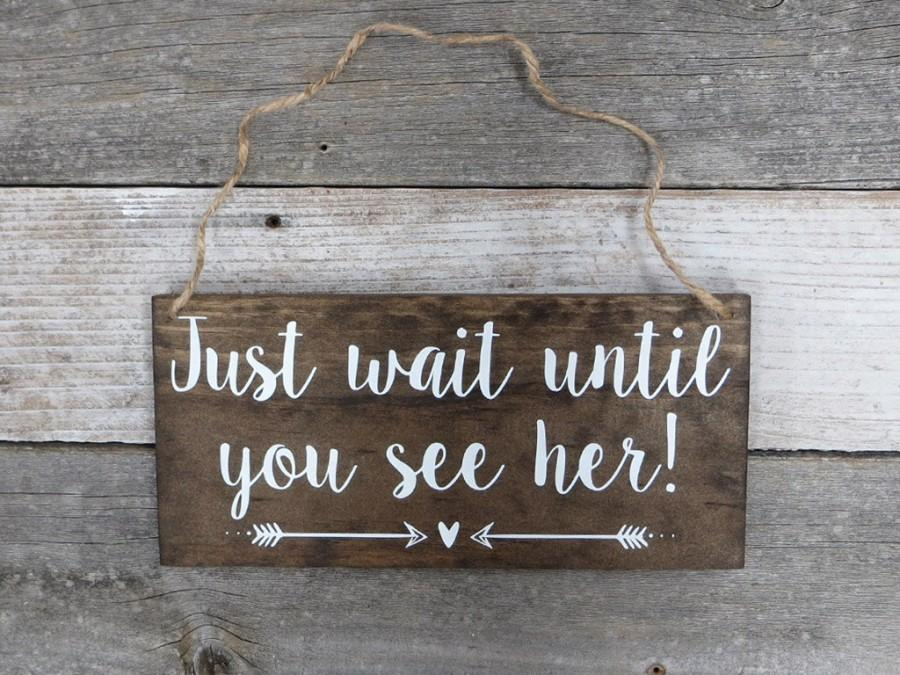 """Wedding - Rustic Hand Painted Wood Wedding Sign """"Just wait until you see her!"""" - Ring Bearer Sign - Flower Girl Sign"""