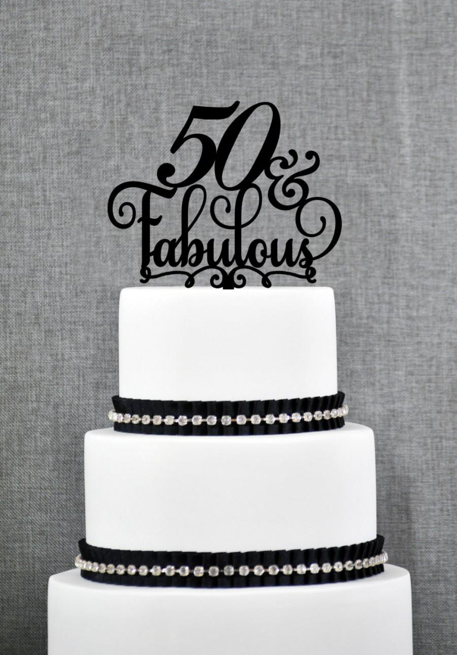 Mariage - 50 and Fabulous Birthday Cake Topper, 50th Birthday Topper, Fiftieth Birthday Cake Topper- (S204)