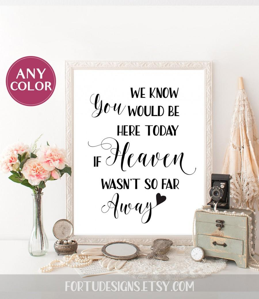 Mariage - We Know You Would Be Here Today If Heaven Wasn't So Far Away Wedding memorial sign Memorial sign for wedding reception signs printable