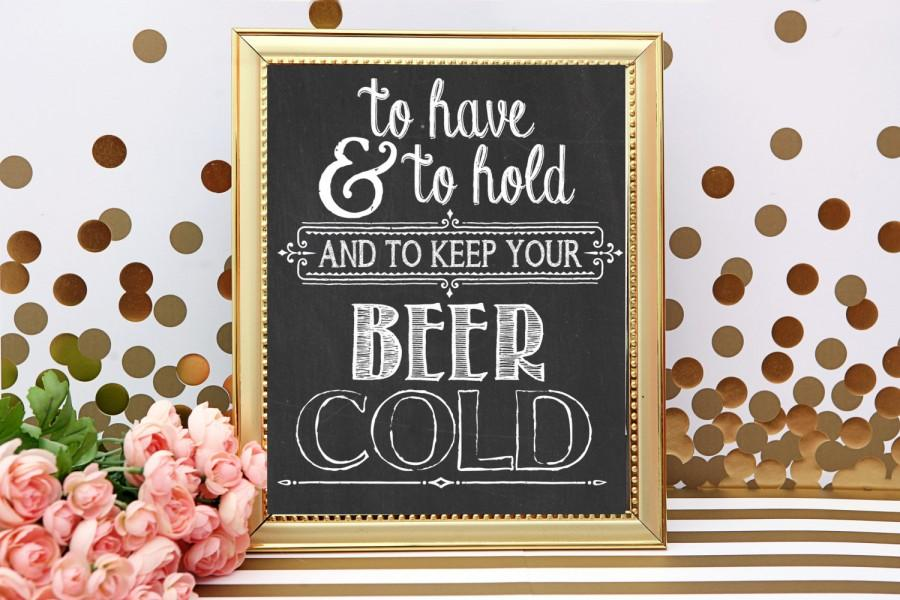 Hochzeit - To have and to hold and to keep your beer cold Wedding Beverage Holder Favor Sign - PRINTABLE Chalkboard File - Favors Wedding Print