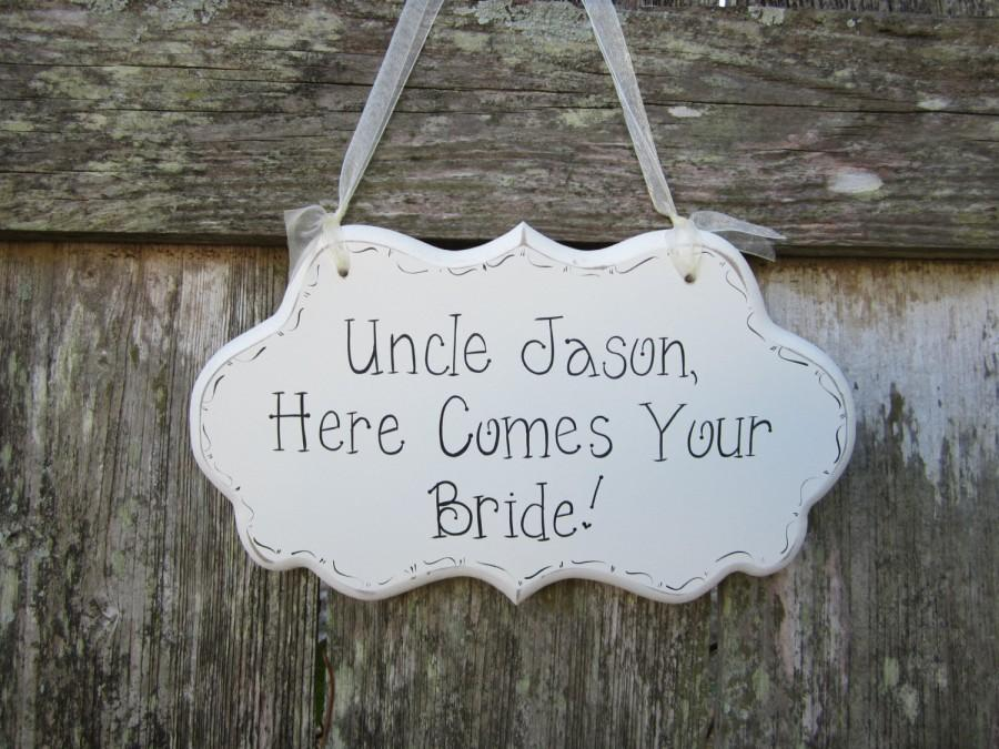 "Свадьба - Wedding Sign, Hand Painted Wooden Cottage Chic Personalized Uncle Wedding Sign, "" Uncle, Here Comes Your Bride! / Girl!"" / Ring Bearer Sign"