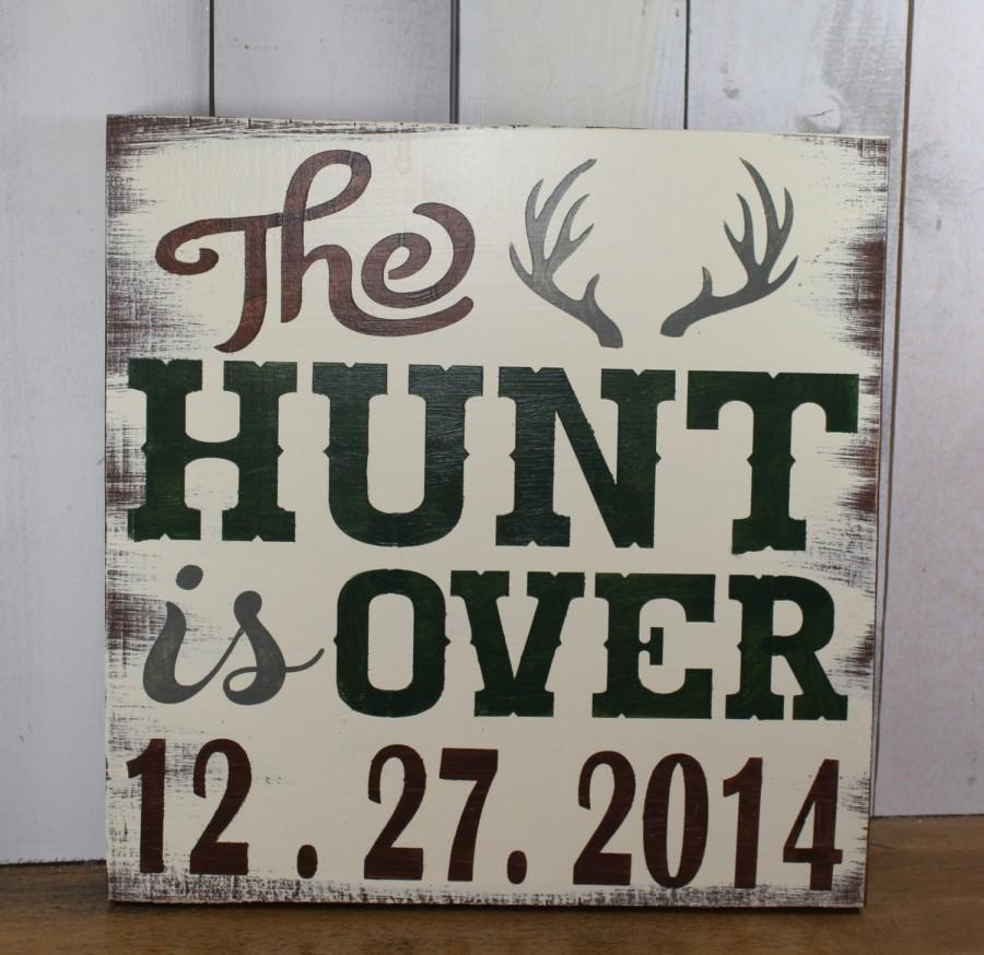 Wedding - The Hunt is Over/Date/Hunter Save the Date/Hunter Wedding Sign/wedding Sign/Wedding Decor/Deer/Wood Sign