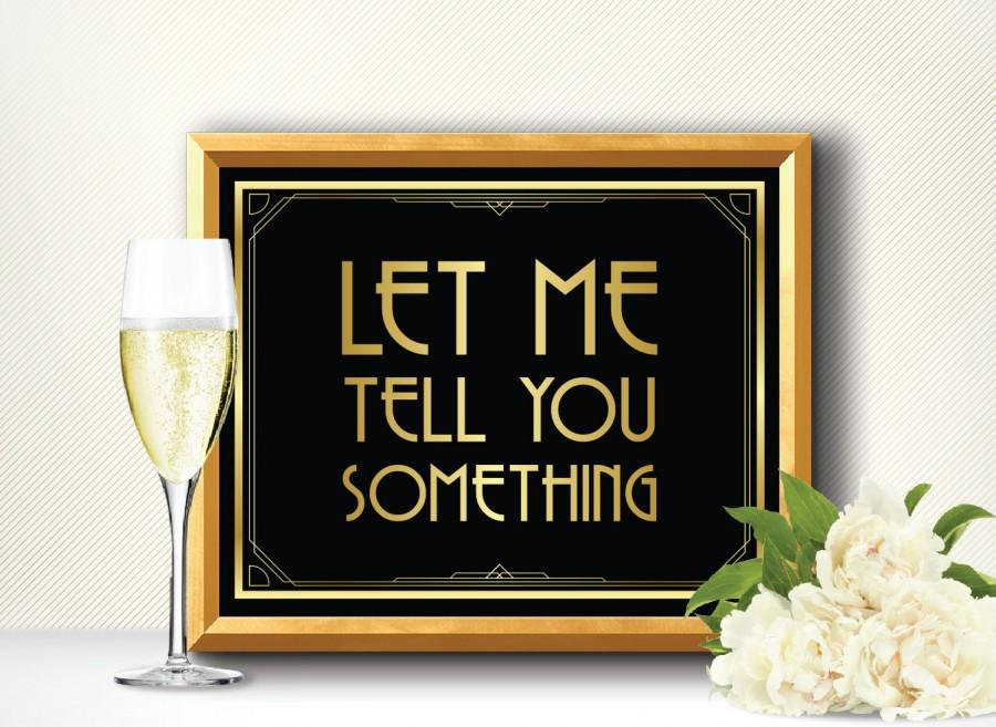 Hochzeit - Printable LET me TELL you SOMETHING - Art Deco style Great Gatsby 1920's, party decorations, wall sign, wedding decor, bar sign, wall decor