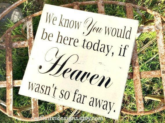 Wedding - We Know You Would Be Here Today if HEAVEN Wasn't So Far Away