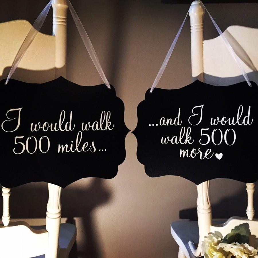 Mariage - Wedding Chair Signs: I would walk 500 miles...and I would walk 500 more