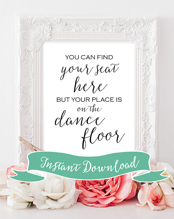 Mariage - SALE PRINTABLE 8 x 10 You Can Find Your Seat Here But Your Place Is On The Dance Floor. Wedding Sign. Instant Download. Rustic. Modern Sign.