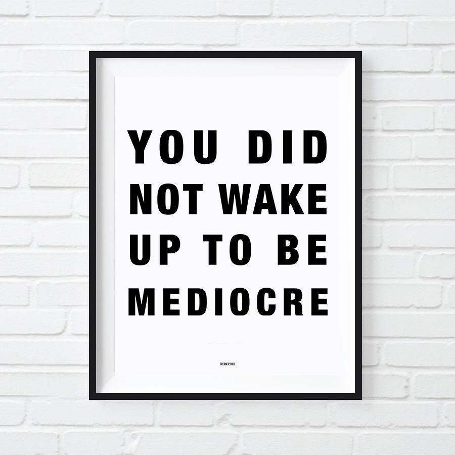 You Did Not Wake Up To Be Mediocre Print, Motivational Poster