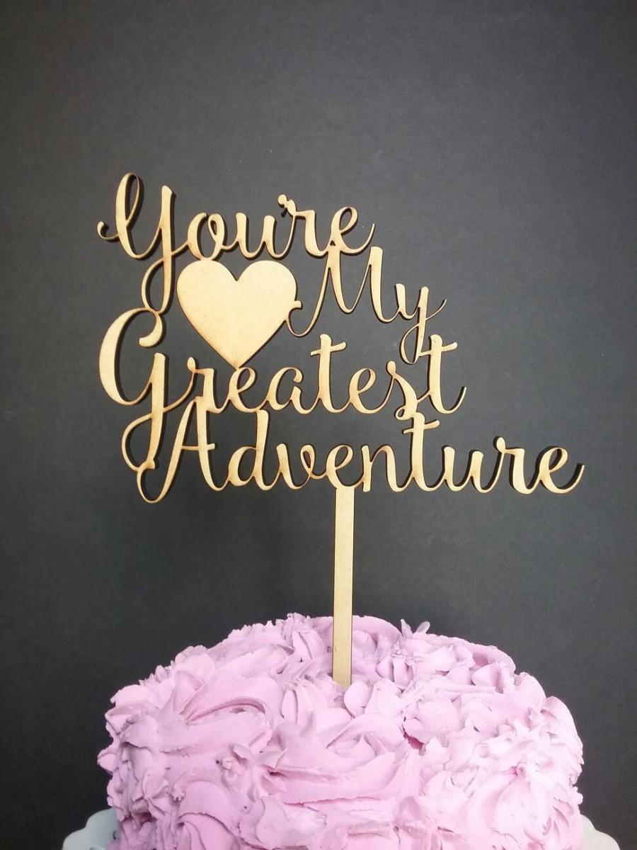 Свадьба - You're My Greatest Adventure Cake Topper, Wedding Cake Topper, Cake Topper Wedding, you're my greatest adventure, custom cake topper, decor