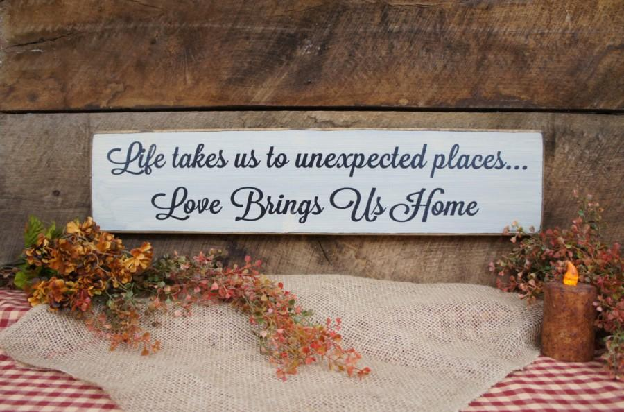 Hochzeit - Life takes us to unexpected places...Love Brings Us Home Classic sign created in rustic style Distressed & Antiqued makes great home gift