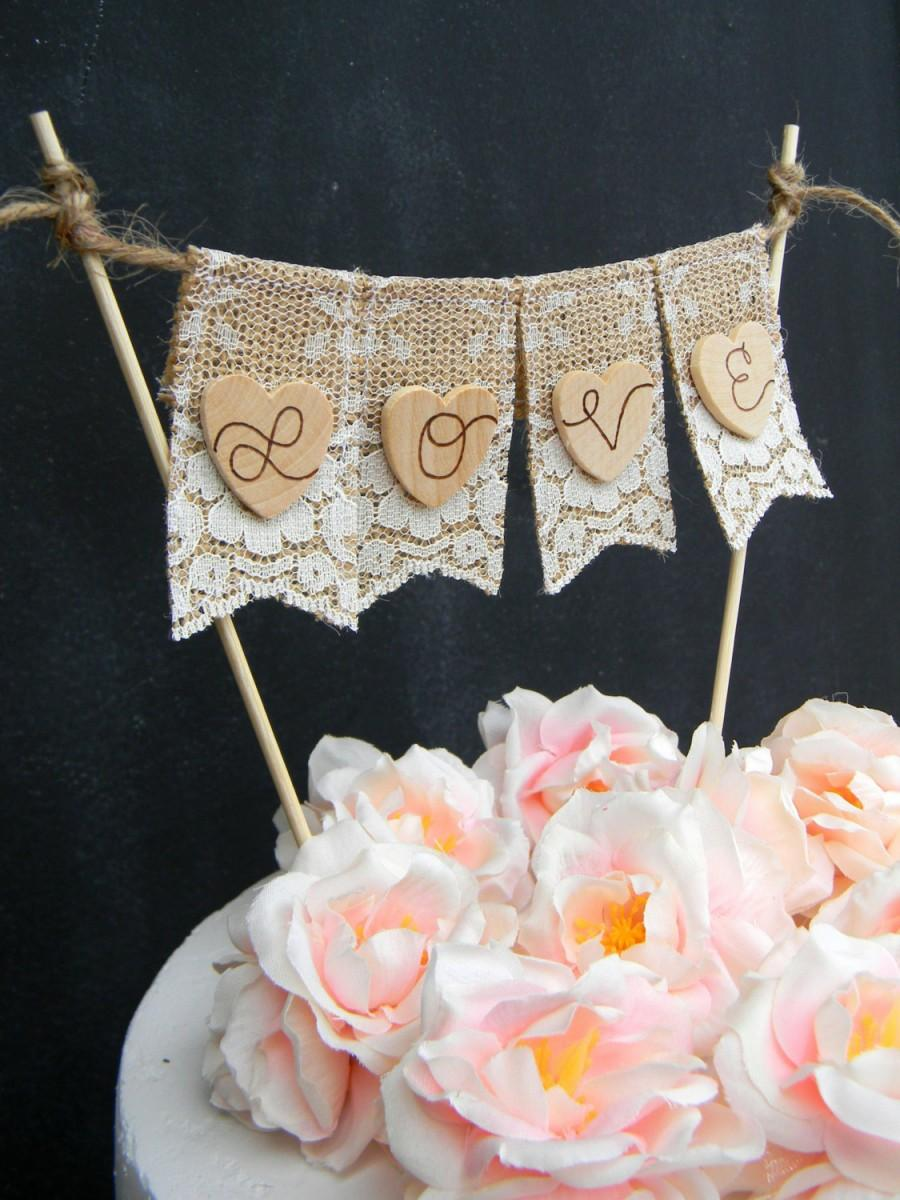 Свадьба - Love Cake Topper Burlap & Lace Cake Topper Banner Flags Bunting Cake Topper Hearts Rustic Wedding Cake Topper Shabby Chic Bridal Shower Cake