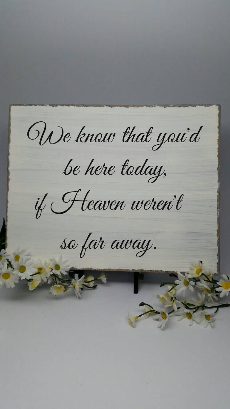 Свадьба - Wedding Memorial Sign - We Know That You'd Be Here Today If Heaven Weren't So Far Away
