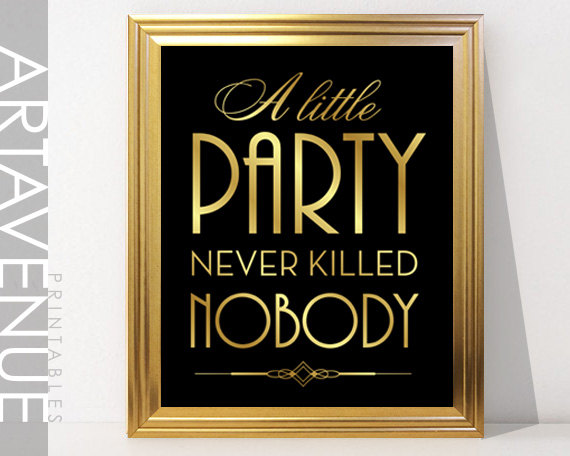 Hochzeit - A Little Party Never Killed Nobody - Printable Art Gatsby Wedding Art Deco Sign - Faux Gold digital file - ADC1