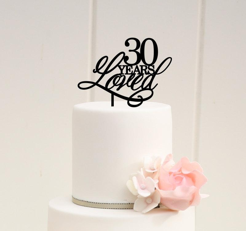 Original 30 Years Loved 30th Birthday Or Anniversary Cake Topper