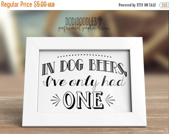 Hochzeit - 70% OFF THRU 1/14 In Dog Beers I've Only Had One, printable art print, wedding sign, 5x7 bar sign, reception sign, wedding decor vintage rus