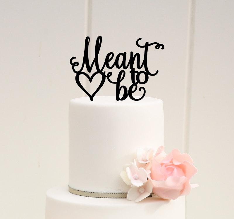 Wedding - Meant to Be Wedding Cake Topper or Bridal Shower Cake Topper