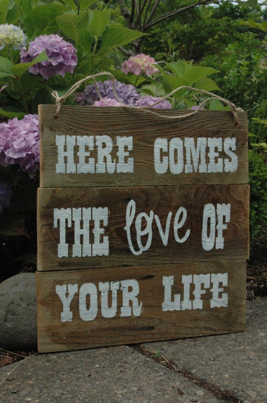 Mariage - Here Comes the LOVE of your life ALL PAINTED rustic wood sign