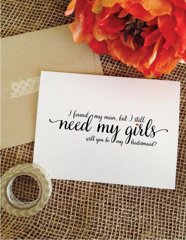 Hochzeit - I found my man, but I still need my girls Hear bridesmaid,maid of honor, matron of honor, flower girl