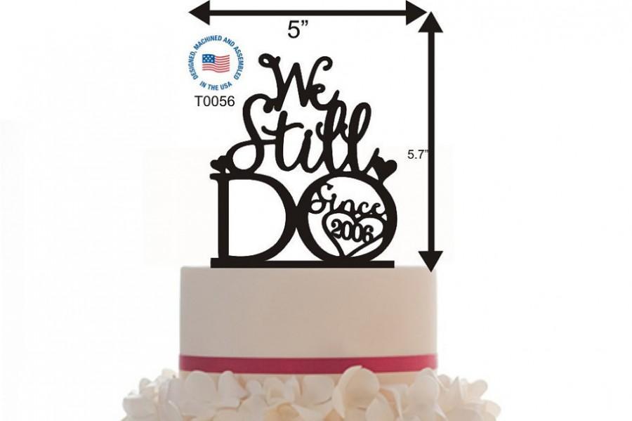 Свадьба - Cake Topper We Still Do / Anniversary Personalized