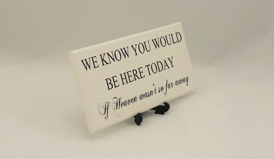 Mariage - Wedding  Sign, Memorial Plaque,We Know You Would Be Here Today,If Heaven Wasn't So Far Away, Sentimental Verse, Gift, 050