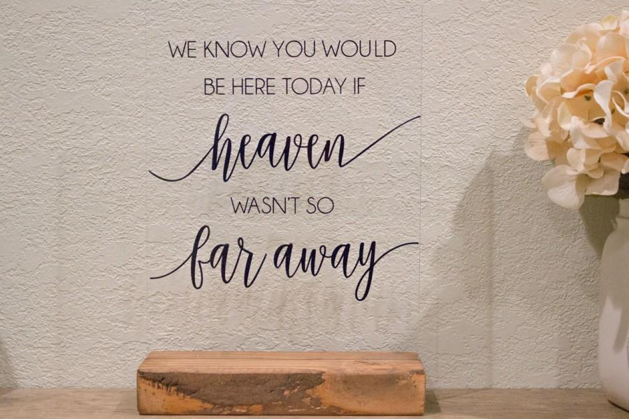 Mariage - We Know you Would be Here Today, If Heaven Wasn't so Far Away - Wedding Memorial Sign -Remembrance Table Sign -In Loving Memory Wedding Sign