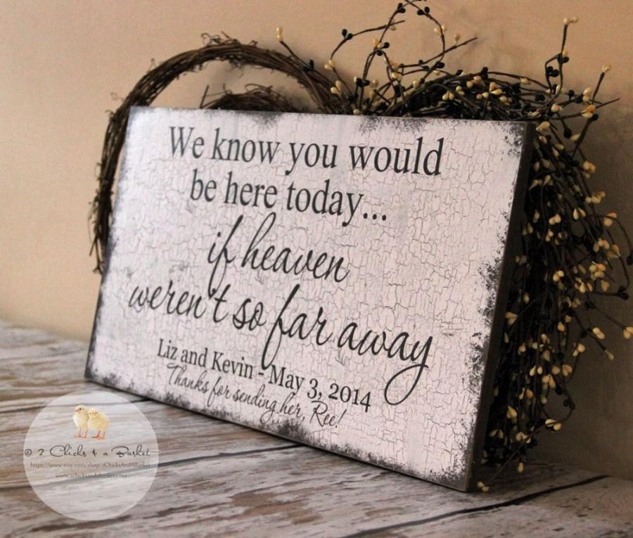 Wedding - We Know You Would Be Here Today If Heaven Weren't So Far Away Custom Sign, Custom Wedding Decor