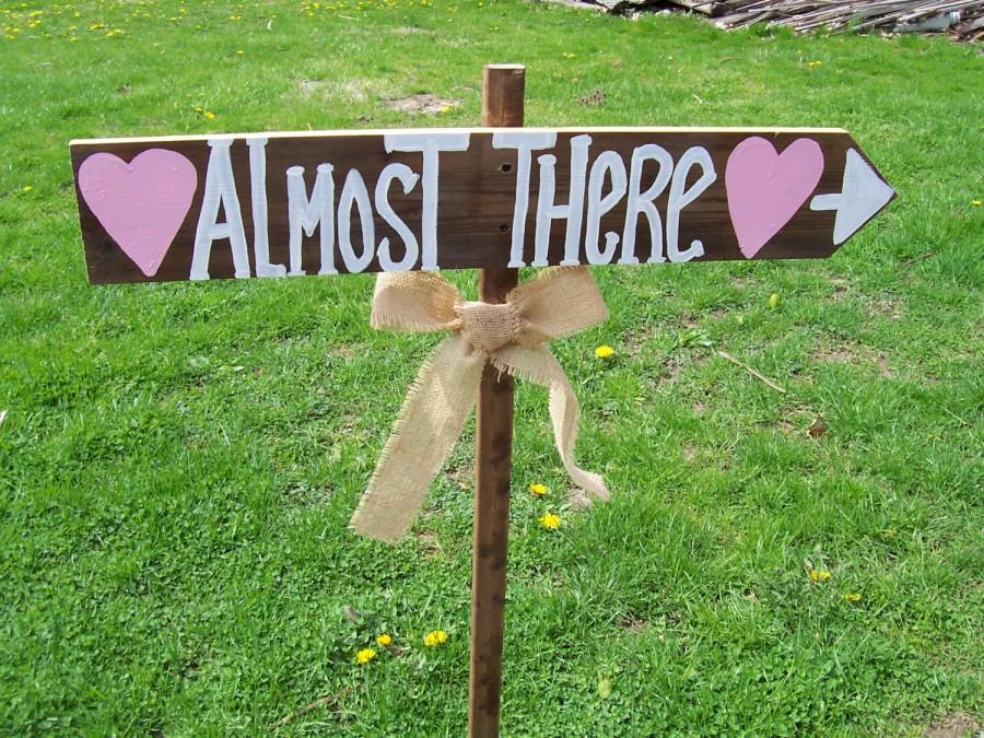 Almost There Sign , Wedding Signs , Wedding Reception