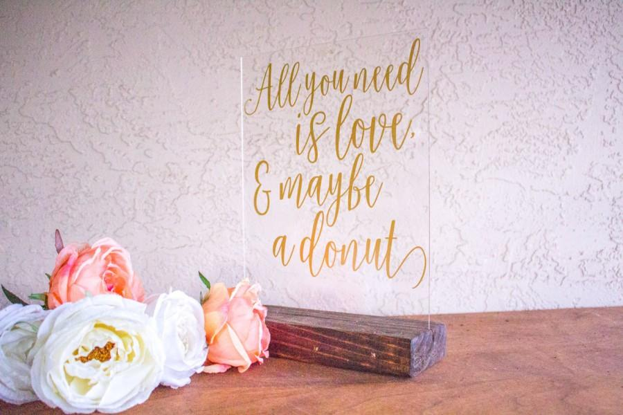 Mariage - Wedding Donut Favors - Donut Bar Sign - Donut Wedding Sign - All You Need is Love and Maybe a Donut - Donut Bar Wedding Sign - Acrylic Sign
