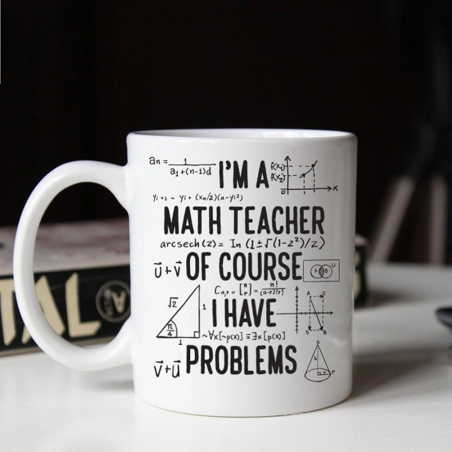 Wedding - Gift for math teacher, Funny math teacher mug, Of course I have problems mug (M264)