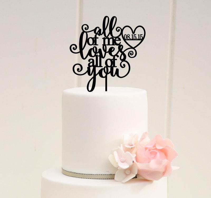 Hochzeit - Wedding Cake Topper - All of Me Loves All of You Wedding Cake Topper with YOUR Wedding Date