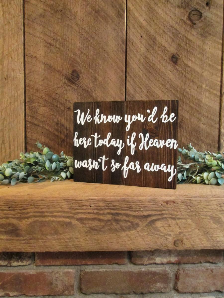 Hochzeit - Wedding ceremony sign, wood wedding sign, wedding heaven sign, we know you would be here today, wedding memorial sign, wedding remembrance