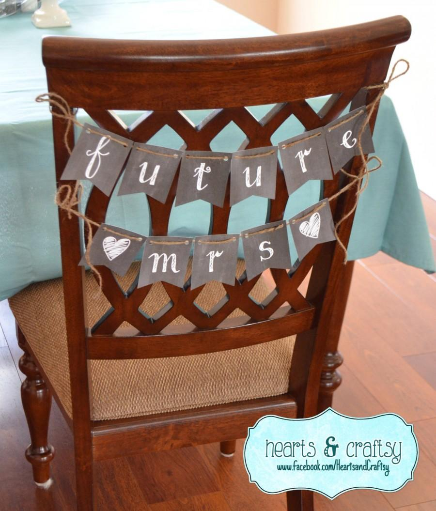 Mariage - Future Mrs Chair Sign / Chalkboard Style / Future Mrs Banner / Bridal Shower Decor / Engagement Party Decor - FILE to PRINT DIY