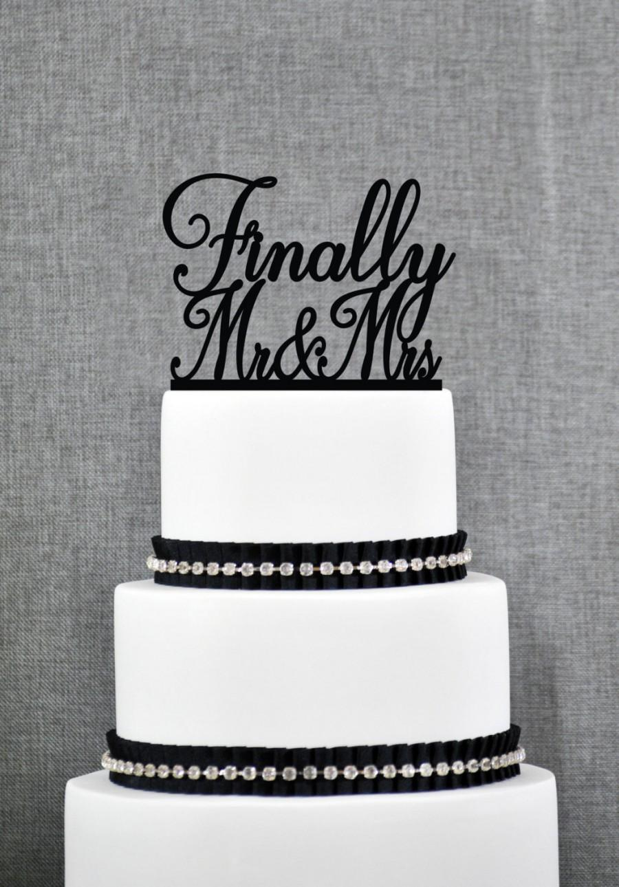 Wedding - Finally Mr and Mrs Wedding Cake Topper, Script Finally Mr and Mrs Cake Topper, Classic Wedding Cake Topper- (T264)