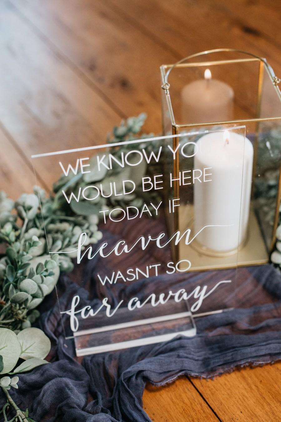 Mariage - We Know You Would Be Here Today If Heaven Wasn't So Far Away Memorial Clear Glass Look Acrylic Wedding Sign, Those Forever in our Hearts, SS