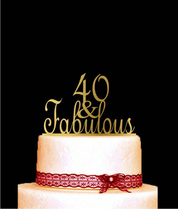 Свадьба - 40 and Fabulous Cake Topper, 40th Birthday Cake Topper, Gold Anniversary Cake Topper. Anniversary Decorations