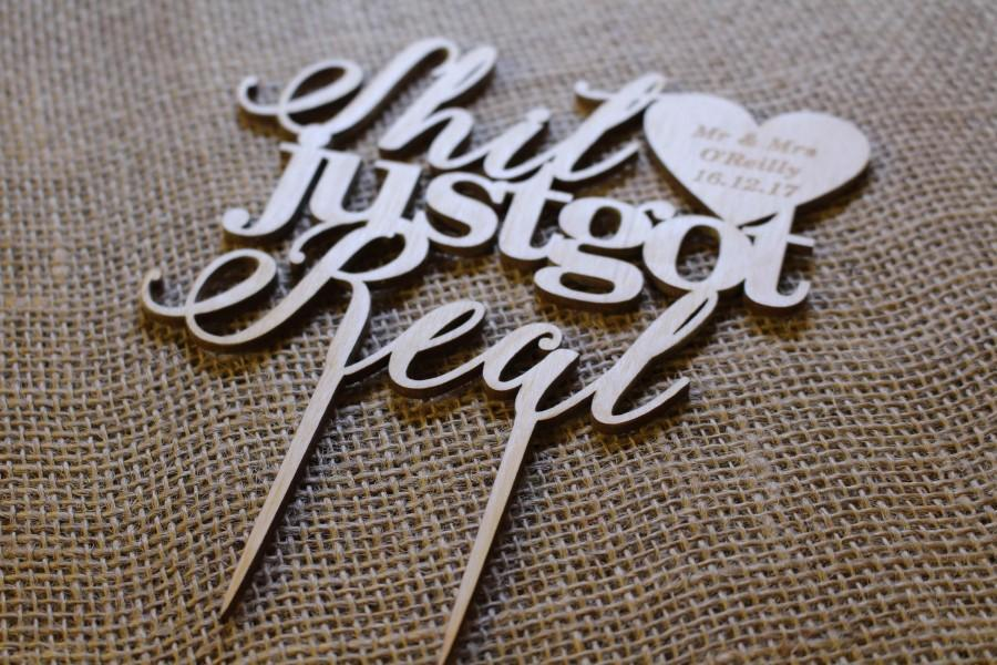 Свадьба - Custom  Cake Topper Shit Just Got Real Personalized YOUR ENGRAVER  Wedding Anniversary Cake Topper Laser Cut HandMade Ireland