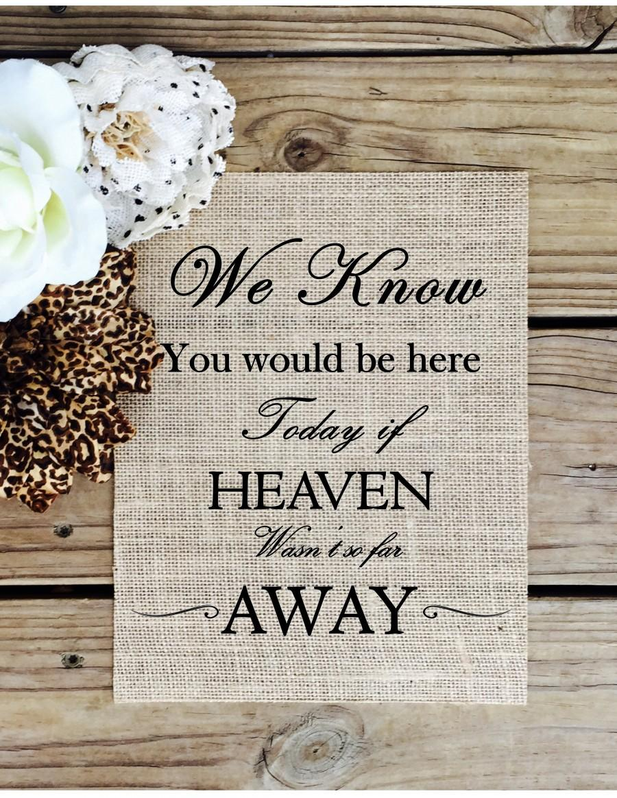 "Свадьба - Wedding Sign - We Know you would be here today if heaven weren't so far away - Burlap Print 8"" x 10"" real burlap fabric Wedding Sign"