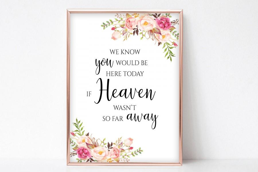 Wedding - We Know You Would Be Here Today If Heaven Wasn't So Far Away Wedding Memorial Sign for Wedding Instant Download 4x6, 5x7, 8x10 Pastel Blooms