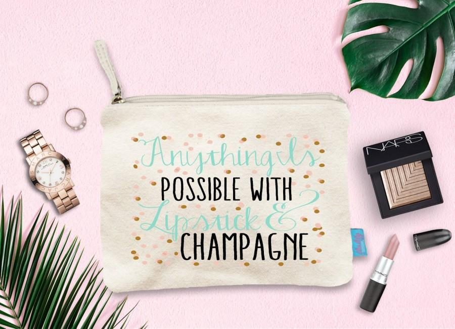 Mariage - Anything is Possible with Lipstick & Champange, Wedding Day Makeup Bag, Wedding Party Cosmetic Bag, Bridesmaid Makeup Pouch
