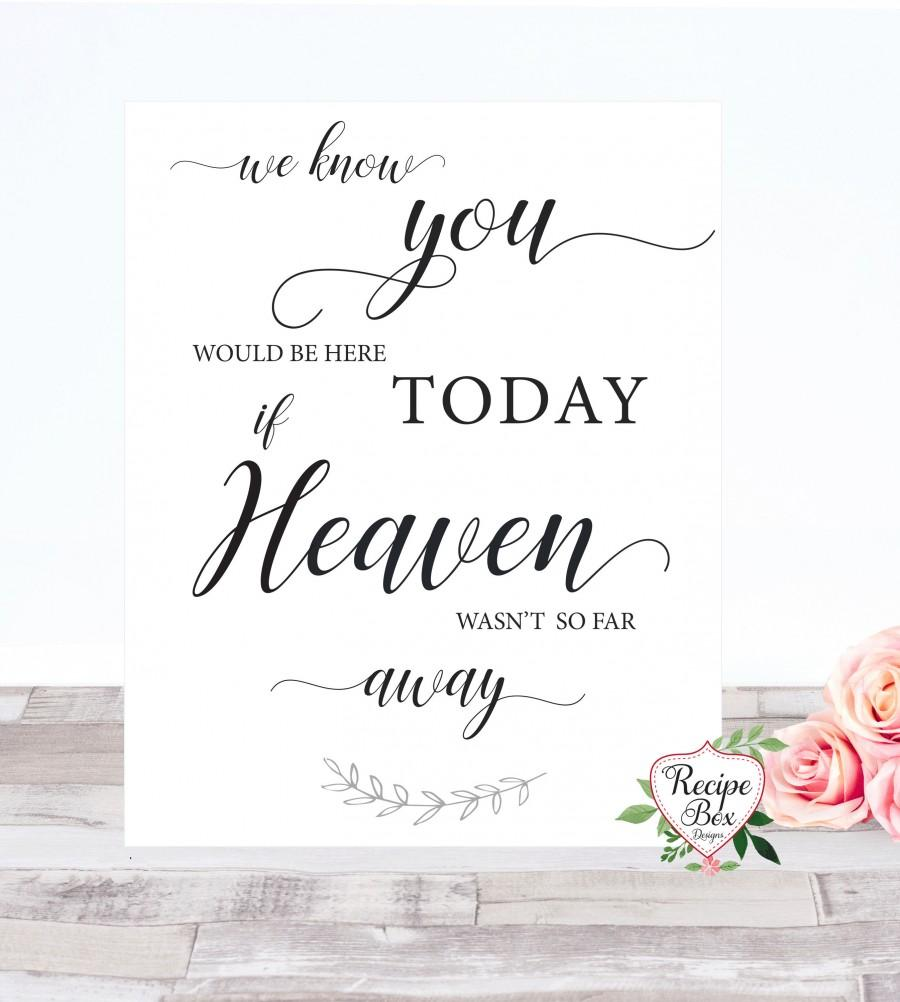 Wedding - We Know You Would Be Here Today If Heaven Wasn't So Far Away Wedding Memorial Sign, Remembrance Memorandum Table Sign, Wedding Sign NO Frame